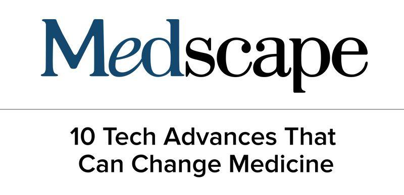 Medscape: 10 Tech Advances That Can Change Medicine